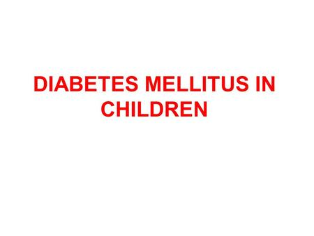 DIABETES MELLITUS IN CHILDREN. Blood glucose Apart from transient illness-induced or stress-induced hyperglycemia, a random whole-blood glucose.