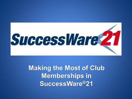 Making the Most of Club Memberships in SuccessWare ® 21.