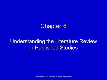 1 Copyright © 2011 by Saunders, an imprint of Elsevier Inc. Chapter 6 Understanding the Literature Review in Published Studies.