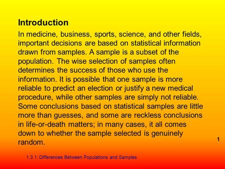 Introduction In medicine, business, sports, science, and other fields, important decisions are based on statistical information drawn from samples. A sample.