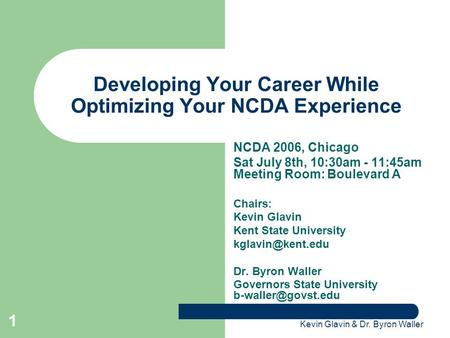 Kevin Glavin & Dr. Byron Waller 1 Developing Your Career While Optimizing Your NCDA Experience NCDA 2006, Chicago Sat July 8th, 10:30am - 11:45am Meeting.