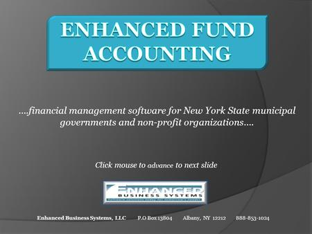 ….financial management software for New York State municipal governments and non-profit organizations…. Click mouse to advance to next slide Enhanced Business.