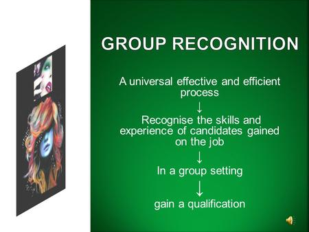 A universal effective and efficient process ↓ Recognise the skills and experience of candidates gained on the job ↓ In a group setting ↓ gain a qualification.