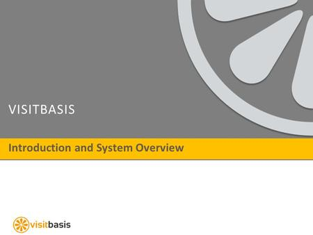 VISITBASIS Introduction and System Overview. I NTRODUCTION About VisitBasis VisitBasis Retail Execution is a cloud-based complete mobile data collection.