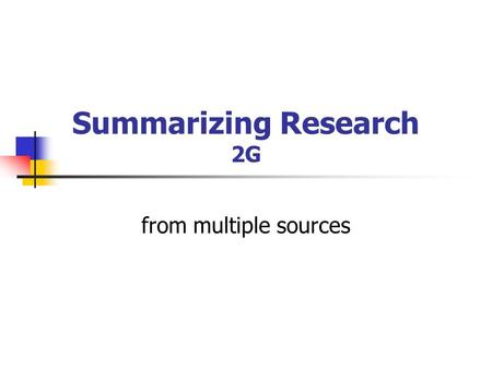 Summarizing Research 2G from multiple sources. Summarizing research Electronic Text: anything published in computerized (electronic) format instead of.