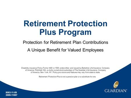 Retirement Protection Plus Program Protection for Retirement Plan Contributions A Unique Benefit for Valued Employees 8563-11-09 2009-11697 Disability.