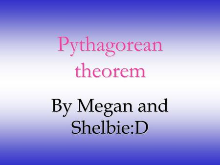 Pythagorean theorem By Megan and Shelbie:D Who invented it? A Greek man named Pythagoras invented this pythagreom theorem. It was invented by the year.