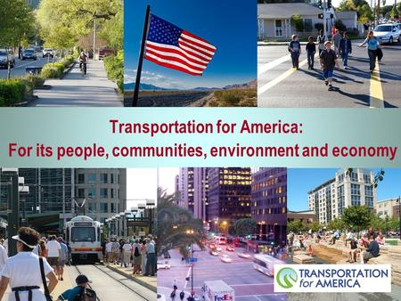 Transportation for America: For its people, communities, environment and economy.