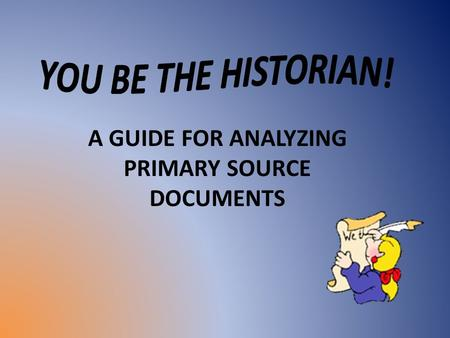 A GUIDE FOR ANALYZING PRIMARY SOURCE DOCUMENTS. What are they? Primary sources are original documents and objects that provide first-hand accounts of.