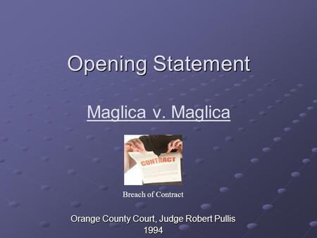 Opening Statement Opening Statement Maglica v. Maglica Orange County Court, Judge Robert Pullis 1994 Breach of Contract.