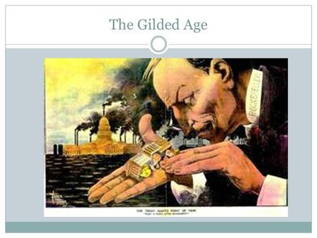 "The Gilded Age. ""Who are the oppressed? The many: the nations of the earth, the valuable personages, the workers; they that make the bread that the soft-"