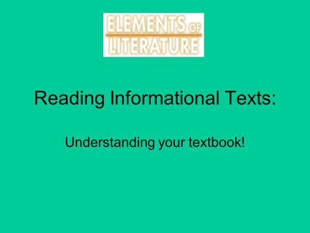 Reading Informational Texts: Understanding your textbook!