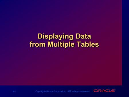 4-1 Copyright  Oracle Corporation, 1998. All rights reserved. Displaying Data from Multiple Tables.