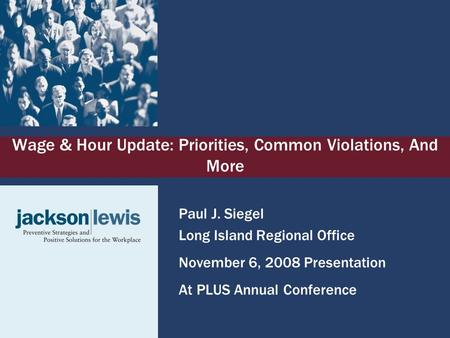 Wage & Hour Update: Priorities, Common Violations, And More Paul J. Siegel Long Island Regional Office November 6, 2008 Presentation At PLUS Annual Conference.