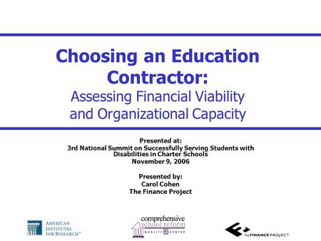 Choosing an Education Contractor: Assessing Financial Viability and Organizational Capacity Presented at: 3rd National Summit on Successfully Serving Students.