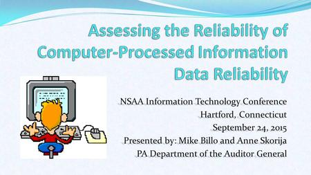 NSAA Information Technology Conference Hartford, Connecticut September 24, 2015 Presented by: Mike Billo and Anne Skorija PA Department of the Auditor.