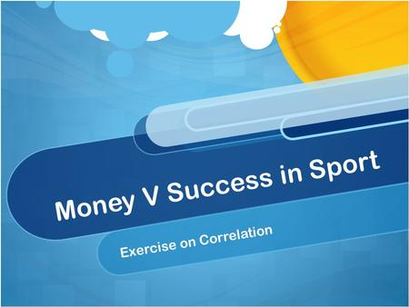 Money V Success in Sport Exercise on Correlation.
