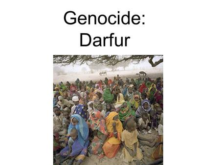 Genocide: Darfur. Darfur Background Information Lots of droughts (no rain) Size of Texas and divided into 3 states of about 6 million people total before.