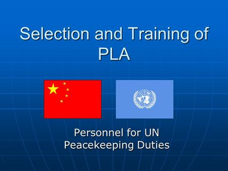 Selection and Training of PLA Personnel for UN Peacekeeping Duties.