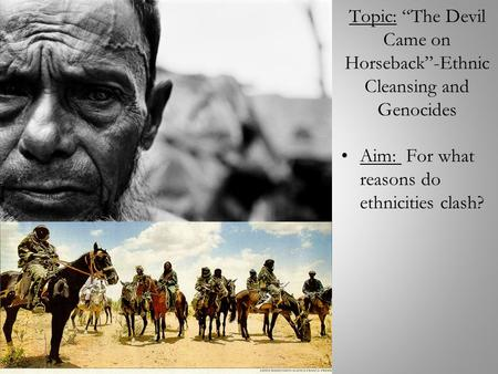 "Topic: ""The Devil Came on Horseback""-Ethnic Cleansing and Genocides"