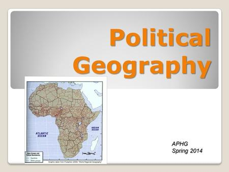 Political Geography APHG Spring 2014 Thinking like a (political) geographer.