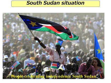 People celebrating independence South Sudan South Sudan situation.