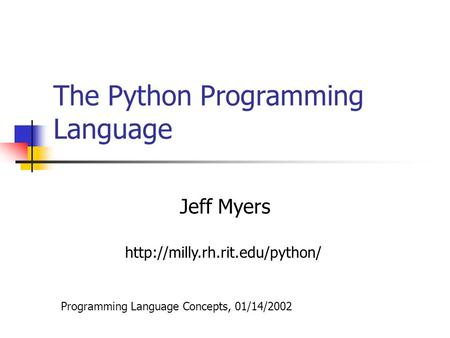 The Python Programming Language Jeff Myers Programming Language Concepts, 01/14/2002