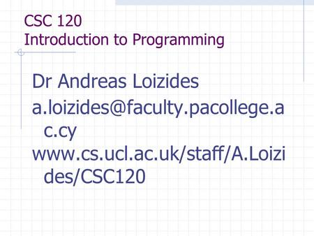 CSC 120 Introduction to Programming Dr Andreas Loizides c.cy  des/CSC120.