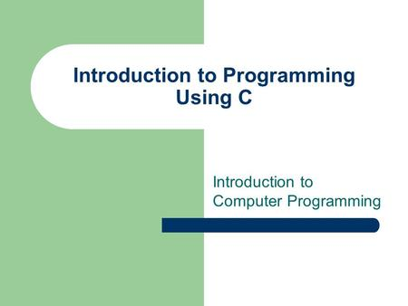 Introduction to Programming Using C Introduction to Computer Programming.