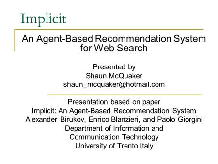 Implicit An Agent-Based Recommendation System for Web Search Presented by Shaun McQuaker Presentation based on paper Implicit: