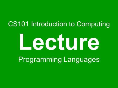 CS101 Introduction to Computing Lecture Programming Languages.