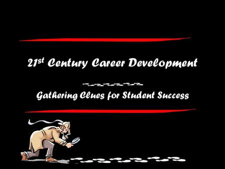 21 st Century Career Development Gathering Clues for Student Success.