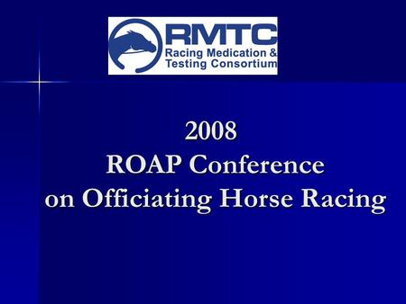 2008 ROAP Conference ROAP Conference on Officiating Horse Racing.