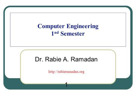 Computer Engineering 1 nd Semester Dr. Rabie A. Ramadan  1.