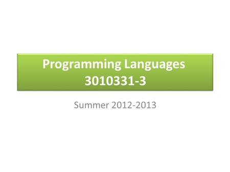 Programming Languages 3010331-3 Summer 2012-2013.