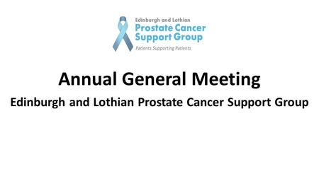 Annual General Meeting Edinburgh and Lothian Prostate Cancer Support Group.