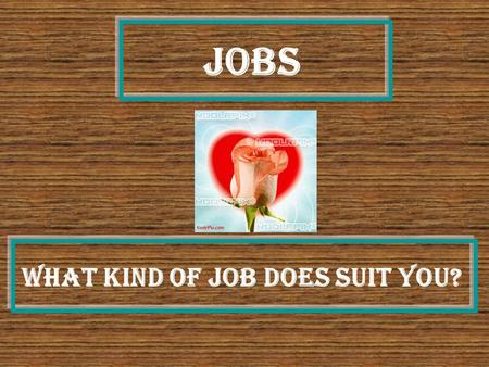Jobs What kind of job does suit you?. Our purposes To practice vocabulary about Jobs.