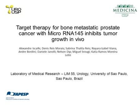 Target therapy for bone metastatic prostate cancer with Micro RNA145 inhibits tumor growth in vivo Alexandre Iscaife; Denis Reis Morais; Sabrina Thalita.