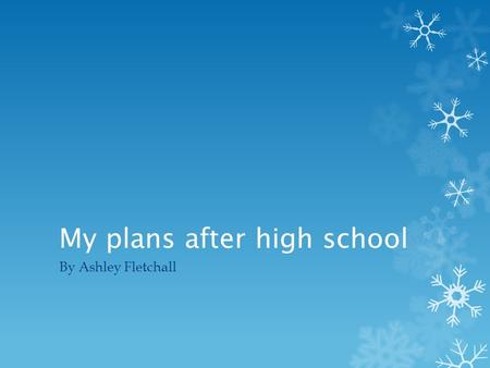 My plans after high school By Ashley Fletchall. Where I want to go for college  I want to go to Iowa State university or Drake  The reason is because.