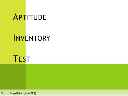 A PTITUDE I NVENTORY T EST From: Merrill Lynch (NFTE)