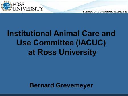 Institutional Animal Care and Use Committee (IACUC) at Ross University Bernard Grevemeyer.