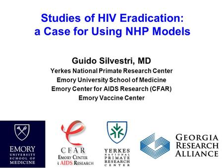 Studies of HIV Eradication: a Case for Using NHP Models Guido Silvestri, MD Yerkes National Primate Research Center Emory University School of Medicine.