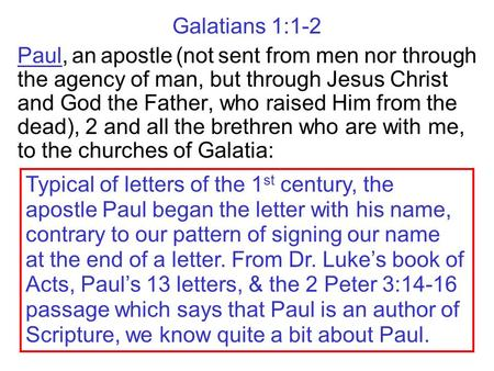 Galatians 1:1-2 Paul, an apostle (not sent from men nor through the agency of man, but through Jesus Christ and God the Father, who raised Him from the.