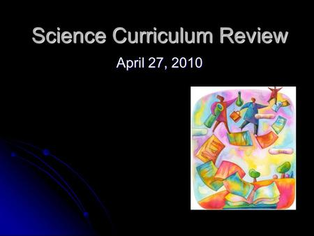 Science Curriculum Review April 27, 2010. Committee Members Dr. Margot Bram Dr. Barbara Breitman <strong>Ms</strong>. Kim Buchinsky <strong>Ms</strong>. Jen Dilks Dr. Mark Elfont <strong>Ms</strong>. Sue.