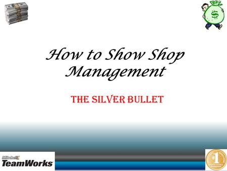 How to Show Shop Management The Silver Bullet. The Foundation of our Products.