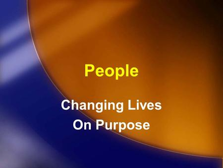 People Changing Lives On Purpose. The P 4 Plan Purpose People Passion Power.