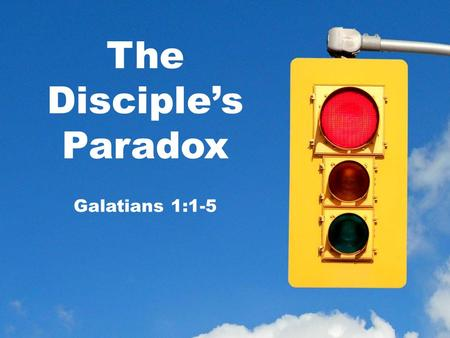"The Disciple's Paradox Galatians 1:1-5. ""Paul an apostle—not from men nor through man, but through Jesus Christ and God the Father, who raised him from."