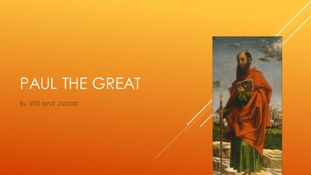 PAUL THE GREAT By Will and Jacob. WHAT STORY WAS HE INVOLVED IN?  Paul otherwise known by his Jewish name Saul.  Saul was man who at first didn't believe.