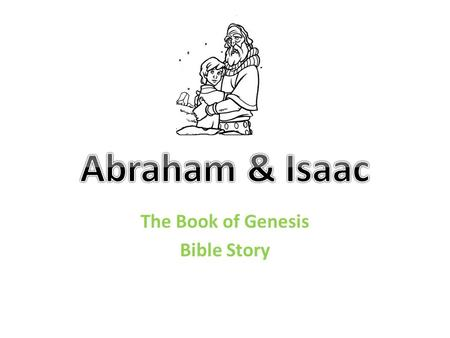 The Book of Genesis Bible Story. In the Beginning… Once there was a man named Abraham. One day the Lord came to talk to Abraham, and Abraham asked, Who.