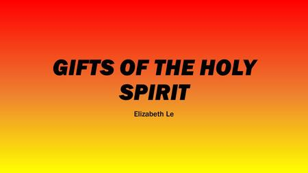 GIFTS OF THE HOLY SPIRIT Elizabeth Le. Selena Gomez Selena Gomez has the Gift of Courage. She is one of the celebrity ambassadors for UNICEF, a charity.